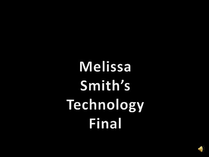 Melissa Smith's<br />Technology Final<br />