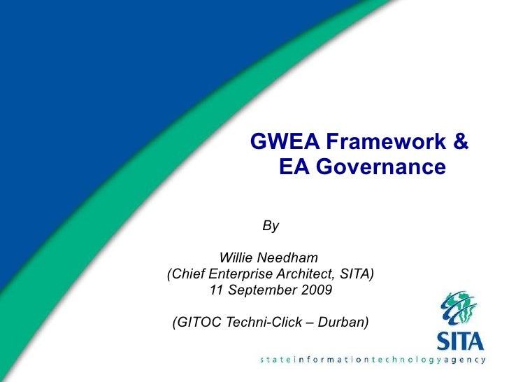 GWEA Framework &  EA Governance By Willie Needham  (Chief Enterprise Architect, SITA) 11 September 2009 (GITOC Techni-Clic...