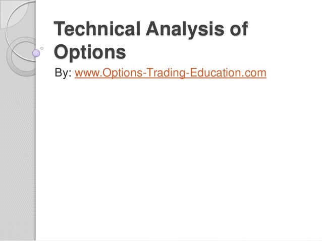 Technical Analysis of Options By: www.Options-Trading-Education.com