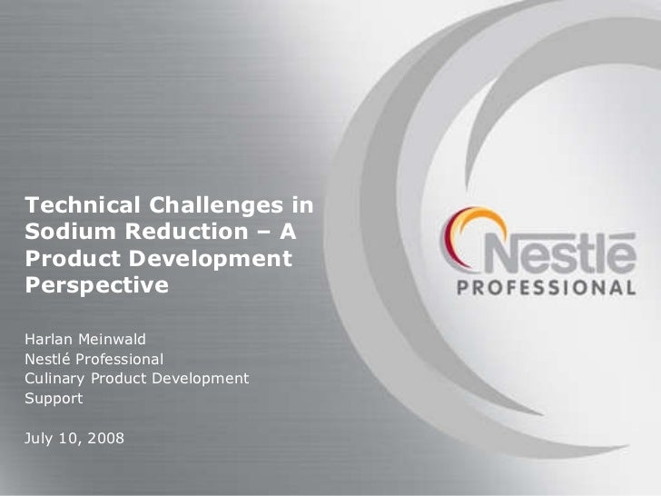 Harlan Meinwald Nestl é Professional Culinary Product Development Support July 10, 2008 Technical Challenges in Sodium Red...