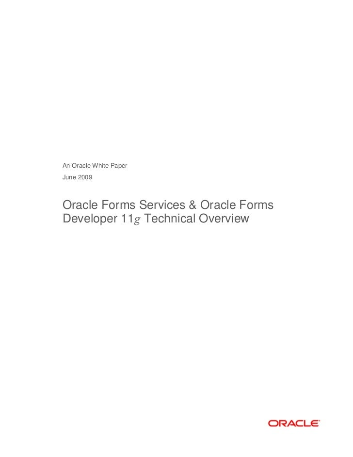 An Oracle White PaperJune 2009Oracle Forms Services & Oracle FormsDeveloper 11g Technical Overview