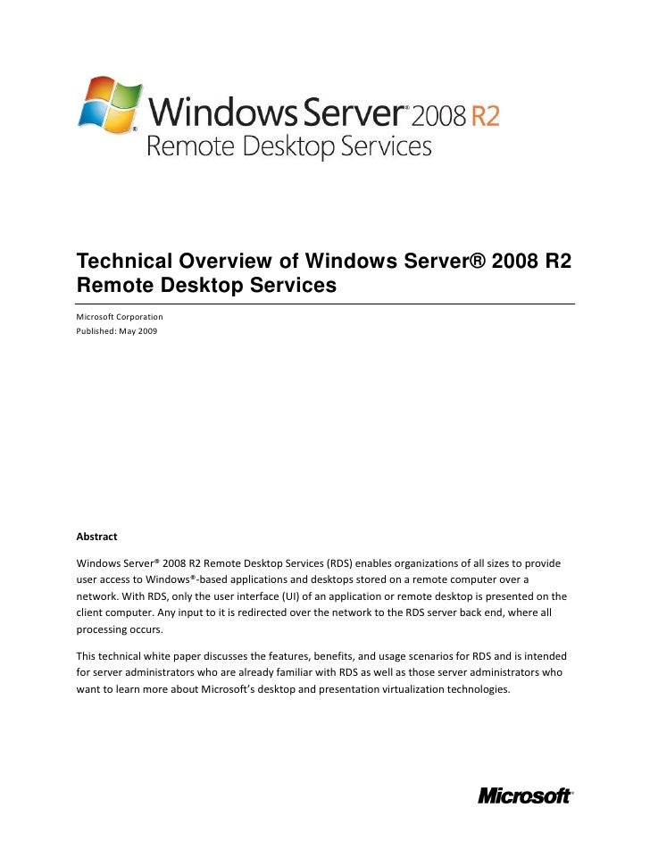 Technical Overview of Windows Server® 2008 R2 Remote Desktop Services Microsoft Corporation Published: May 2009     Abstra...