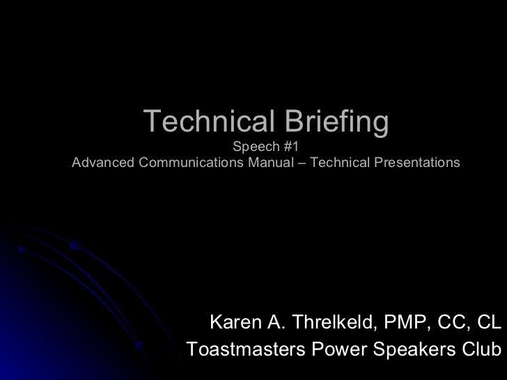Technical Briefing Speech #1 Advanced Communications Manual – Technical Presentations Karen A. Threlkeld, PMP, CC, CL Toas...