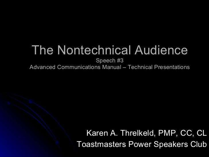 The Nontechnical Audience Speech #3 Advanced Communications Manual – Technical Presentations Karen A. Threlkeld, PMP, CC, ...