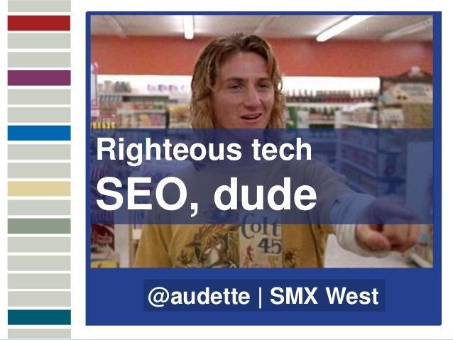 Righteous tech               SEO, dudeMULTICHANNELATTRIBUTION                  @audette   SMX West