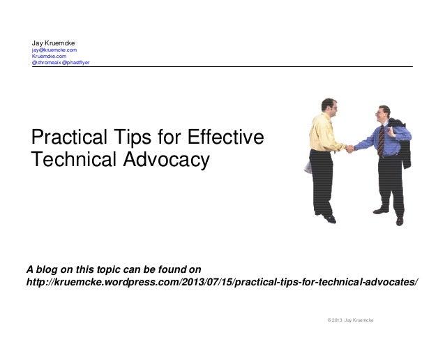© 2013 Jay Kruemcke Practical Tips for Effective Technical Advocacy Jay Kruemcke jay@kruemcke.com Kruemcke.com @chromeaix ...