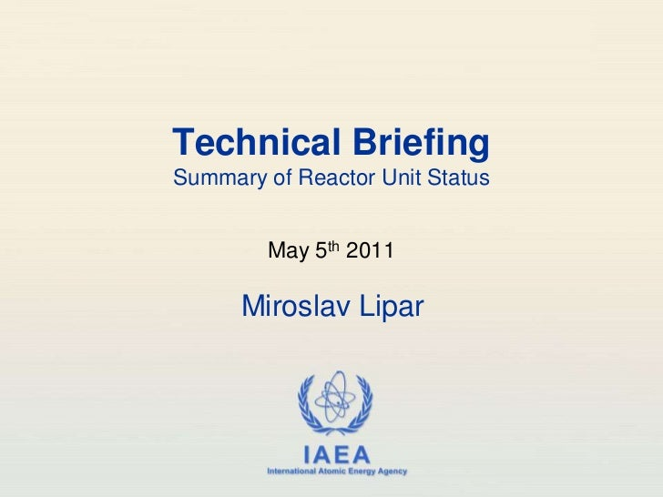 Technical BriefingSummary of Reactor Unit Status<br />May 5th 2011<br />Miroslav Lipar<br />