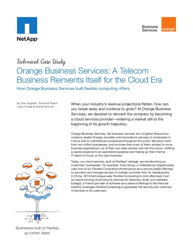 Technical Case Study  Orange Business Services: A Telecom Business Reinvents Itself for the Cloud Era How Orange Business ...