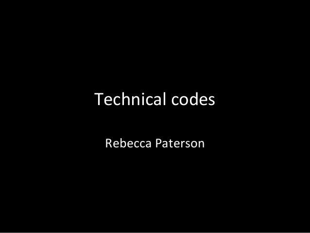 Technical codes Rebecca Paterson