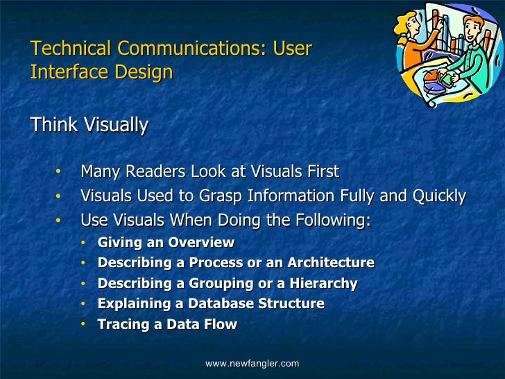 Technical Communications: User Interface Design <ul><li>Think Visually </li></ul><ul><ul><li>Many Readers Look at Visuals ...