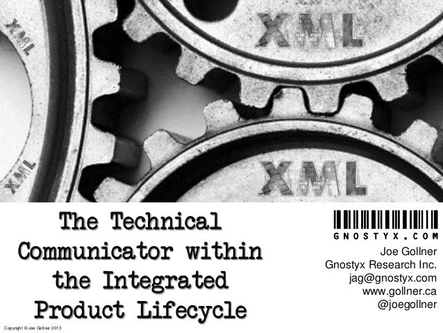 The Technical Communicator within the Integrated Product Lifecycle Copyright © Joe Gollner 2013  Joe Gollner Gnostyx Resea...