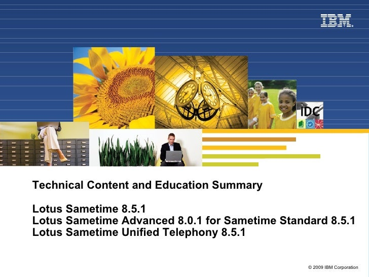 Technical Content and Education Summary Lotus Sametime 8.5.1  Lotus Sametime Advanced 8.0.1 for Sametime Standard 8.5.1 Lo...