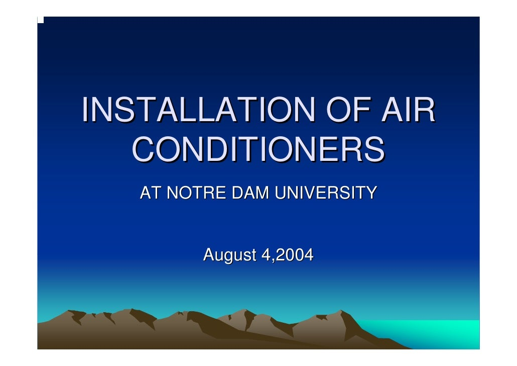INSTALLATION OF AIR    CONDITIONERS    AT NOTRE DAM UNIVERSITY            August 4,2004