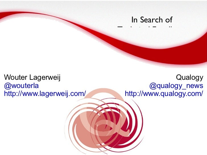 In Search of  Technical Excellence Wouter Lagerweij @wouterla http://www.lagerweij.com/ Qualogy @qualogy_news http://www.q...