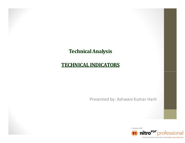 Technical AnalysisTECHNICAL INDICATORS          Presented by: Ashwani Kumar Harit