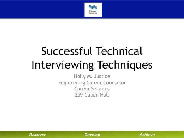 Holly M. Justice Engineering Career Counselor Career Services 259 Capen Hall Successful Technical Interviewing Techniques