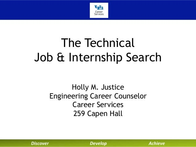 The Technical Job & Internship Search Holly M. Justice Engineering Career Counselor Career Services 259 Capen Hall