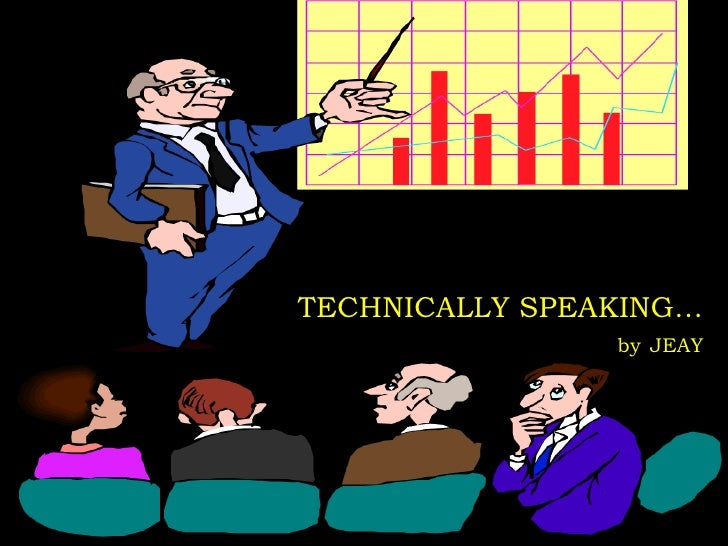TECHNICALLY SPEAKING…byJEAY<br />