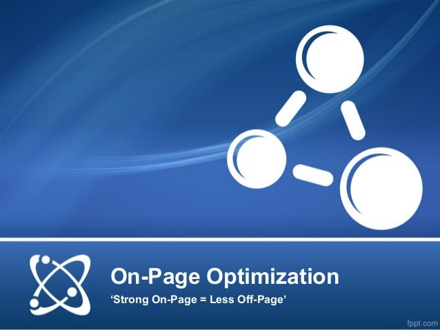 On-Page Optimization'Strong On-Page = Less Off-Page'