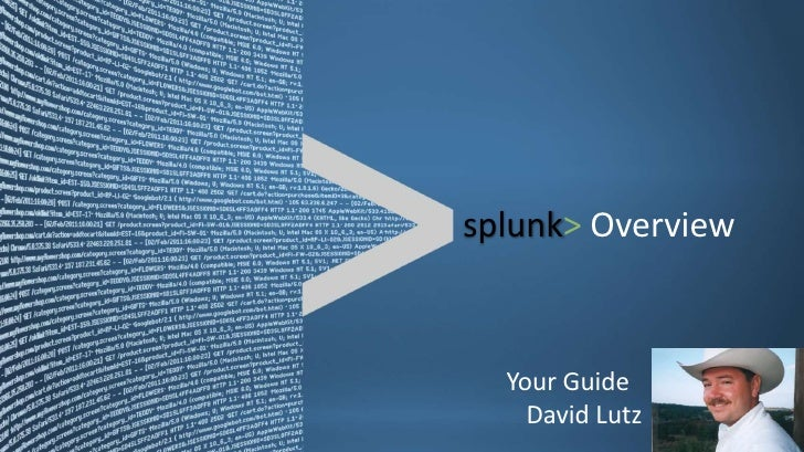 splunk> Overview  Your Guide    David Lutz