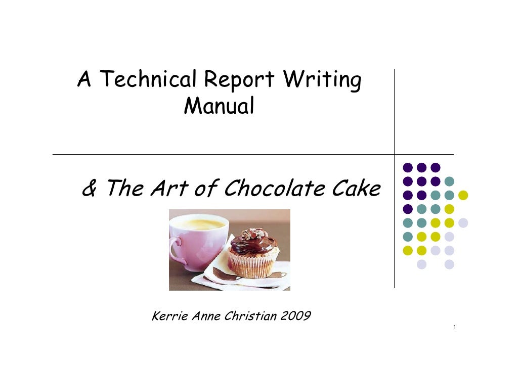 A Technical Report Writing          Manual   & The Art of Chocolate Cake           Kerrie Anne Christian 2009             ...
