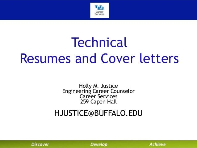 Technical Resumes and Cover letters Holly M. Justice Engineering Career Counselor Career Services 259 Capen Hall  HJUSTICE...