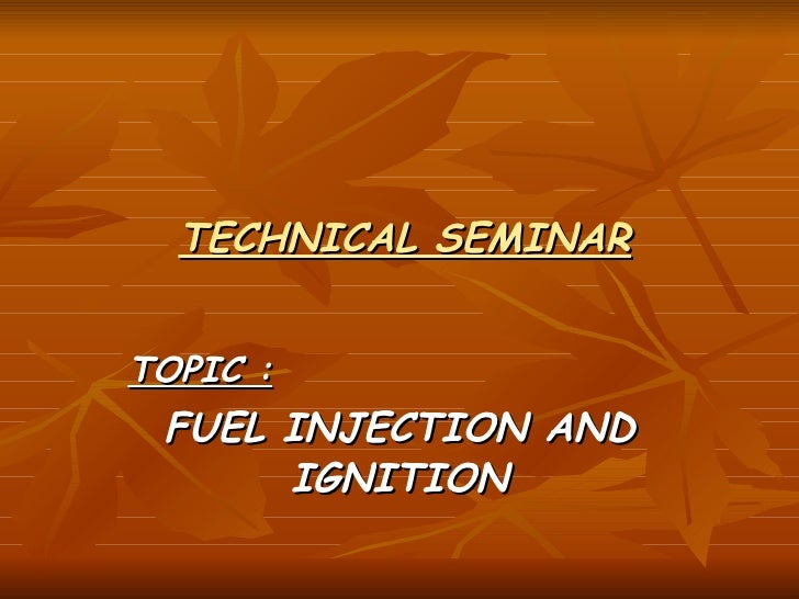 TECHNICAL SEMINAR TOPIC : FUEL INJECTION AND IGNITION
