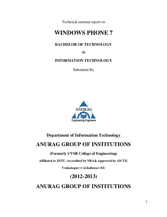 1 Technical seminar report on WINDOWS PHONE 7 BACHELOR OF TECHNOLOGY IN INFORMATION TECHNOLOGY Submitted By Department of ...