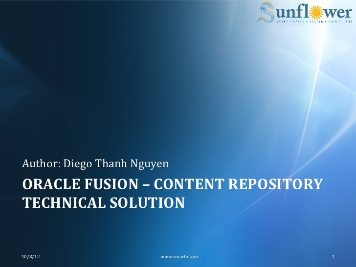 Author: Diego Thanh Nguyen ORACLE FUSION – CONTENT REPOSITORY TECHNICAL SOLUTION 10/8/12          ...