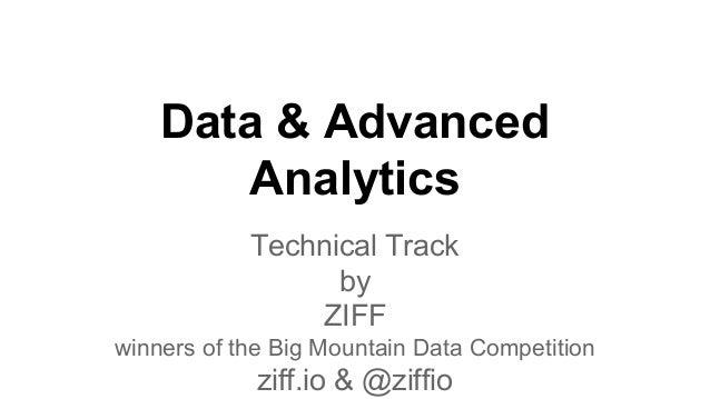 Data & Advanced Analytics Technical Track by ZIFF winners of the Big Mountain Data Competition ziff.io & @ziffio