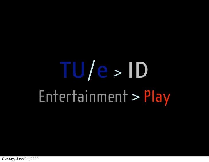 TU/e > ID                     Entertainment > Play   Sunday, June 21, 2009