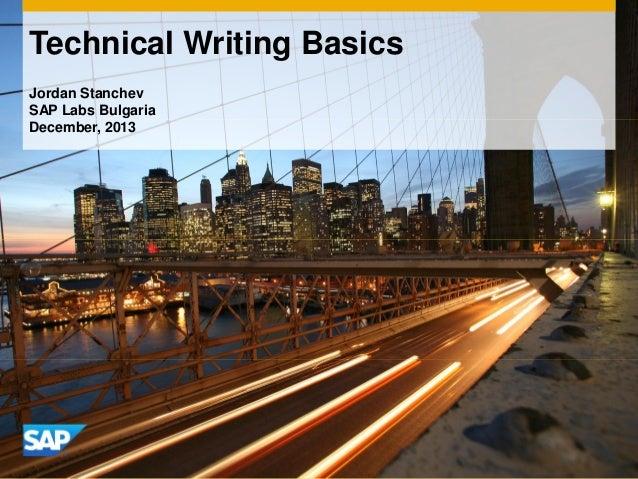 Technical Writing Basics Jordan Stanchev SAP Labs Bulgaria December, 2013