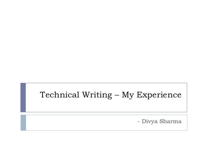 Technical Writing – My Experience                      - Divya Sharma