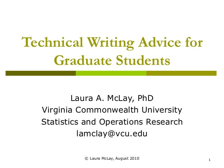 Technical Writing Advice for Graduate Students Laura A. McLay, PhD Virginia Commonwealth University Statistics and Operati...