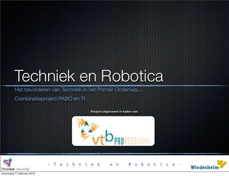 Techniek en Robotica          Het bevorderen van Techniek in het Primair Onderwijs...          Combinatieproject PABO en T...