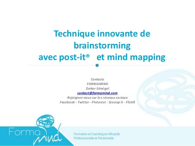 Technique innovante de brainstorming avec post-it® et mind mapping Contacts FORMAMIND Dakar-Sénégal contact@formamind.com ...