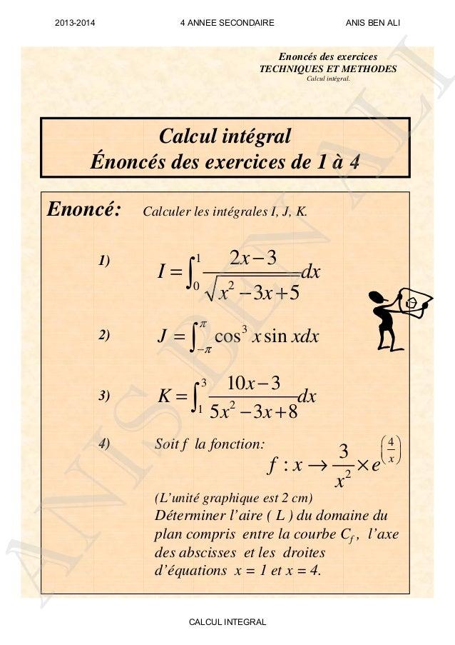Enoncé: Calculer les intégrales I, J, K. Enoncés des exercices TECHNIQUES ET METHODES Calcul intégral. 1) 2) 3 cos sinJ x ...