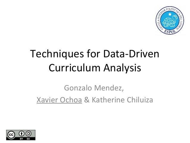 Techniques for Data-Driven Curriculum Analysis Gonzalo Mendez, Xavier Ochoa & Katherine Chiluiza