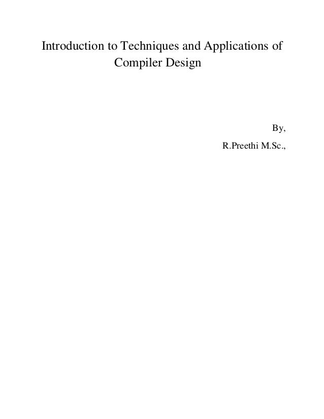 Introduction to Techniques and Applications of Compiler Design By, R.Preethi M.Sc.,