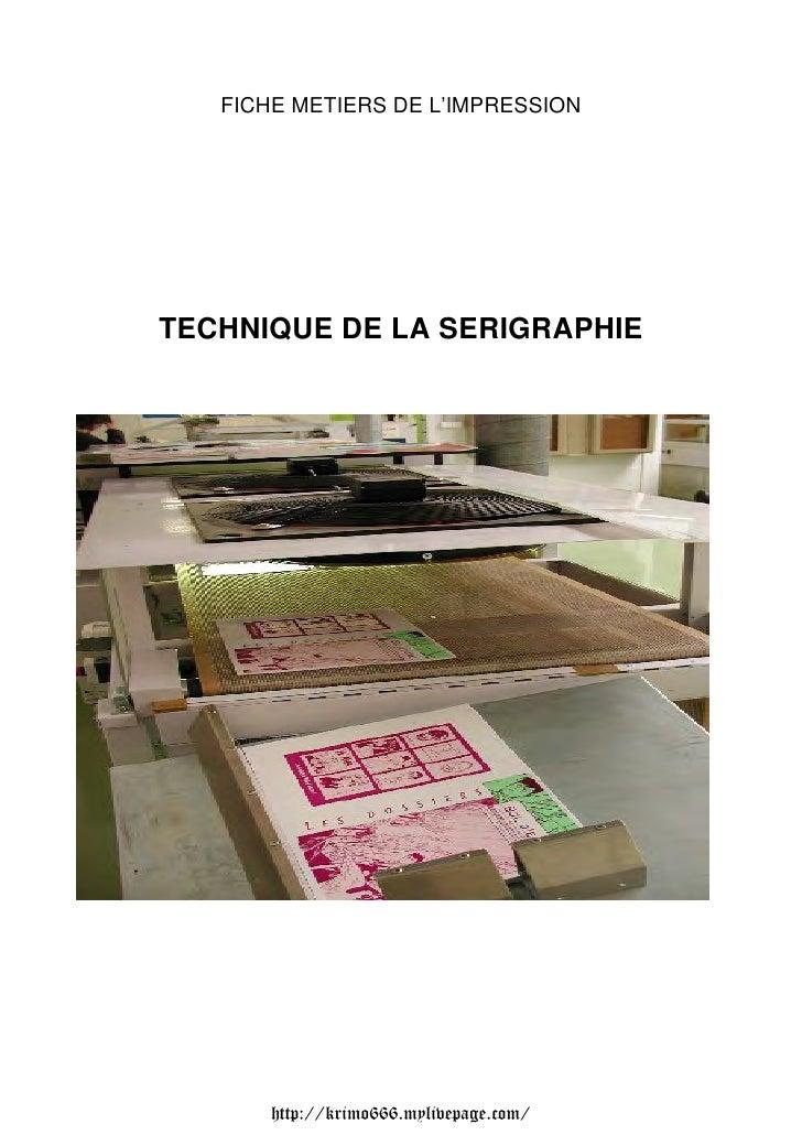 FICHE METIERS DE L'IMPRESSIONTECHNIQUE DE LA SERIGRAPHIE       http://krimo666.mylivepage.com/