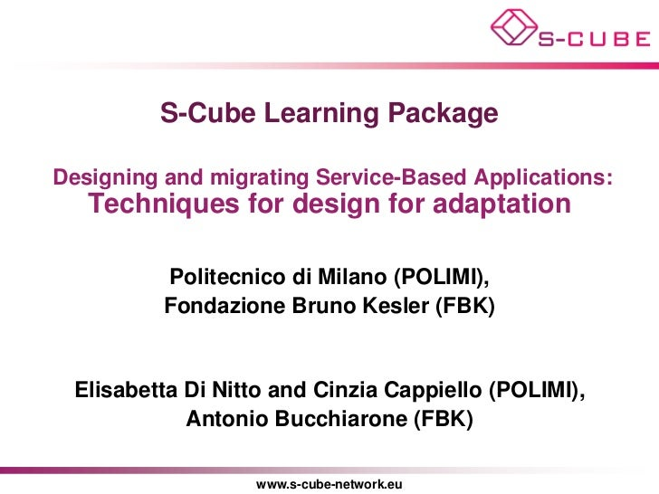 S-Cube Learning PackageDesigning and migrating Service-Based Applications:   Techniques for design for adaptation         ...