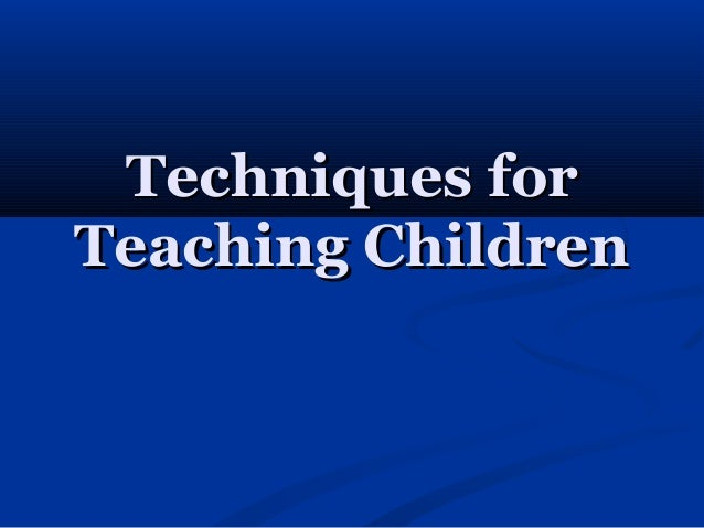 Techniques for teaching children