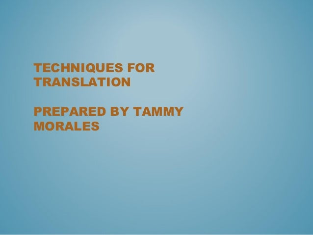 TECHNIQUES FOR TRANSLATION PREPARED BY TAMMY MORALES