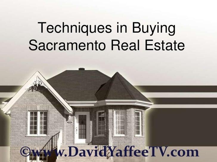 Techniques in Buying Sacramento Real Estate©www.DavidYaffeeTV.com
