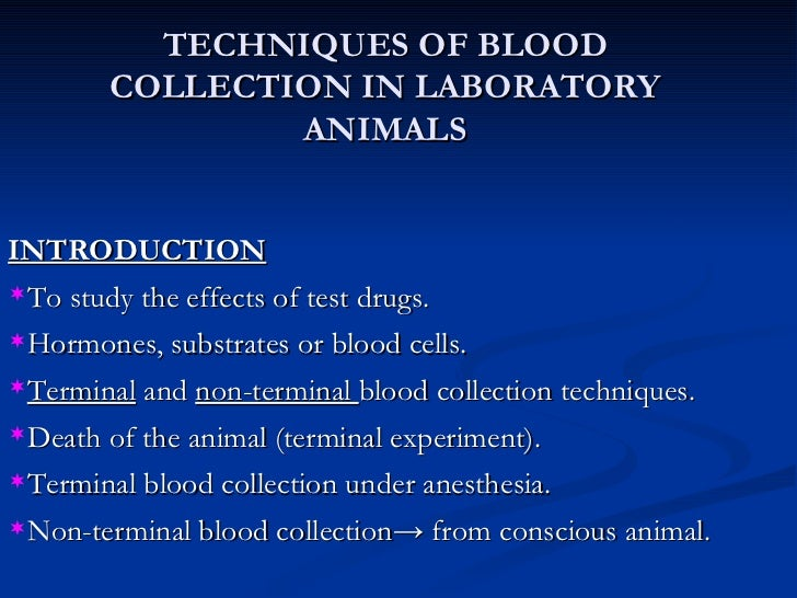 TECHNIQUES OF BLOOD COLLECTION IN LABORATORY ANIMALS <ul><li>INTRODUCTION </li></ul><ul><li>To study the effects of test d...