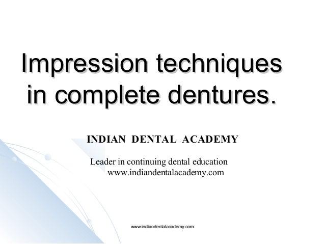 Impression techniquesImpression techniques in complete denturesin complete dentures.. INDIAN DENTAL ACADEMY Leader in cont...