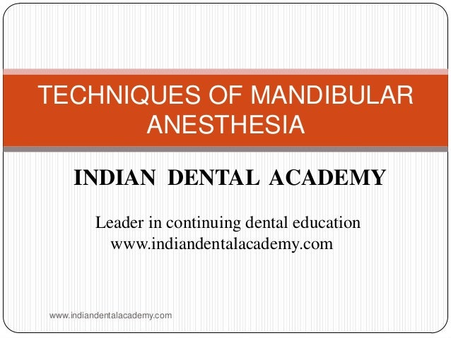 TECHNIQUES OF MANDIBULAR ANESTHESIA INDIAN DENTAL ACADEMY Leader in continuing dental education www.indiandentalacademy.co...