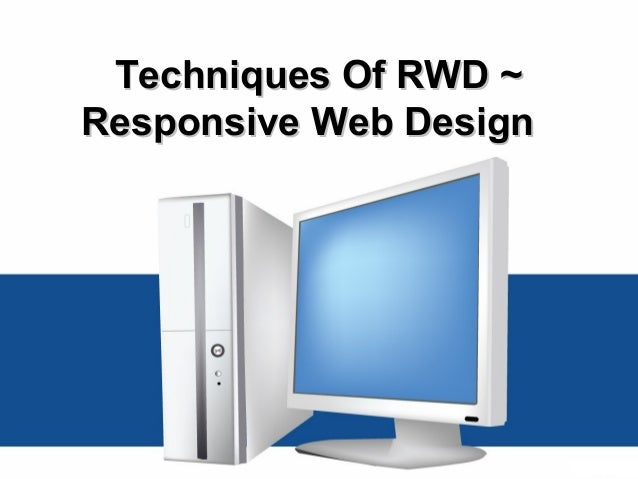 Techniques Of  RWD ~ Responsive Web Design