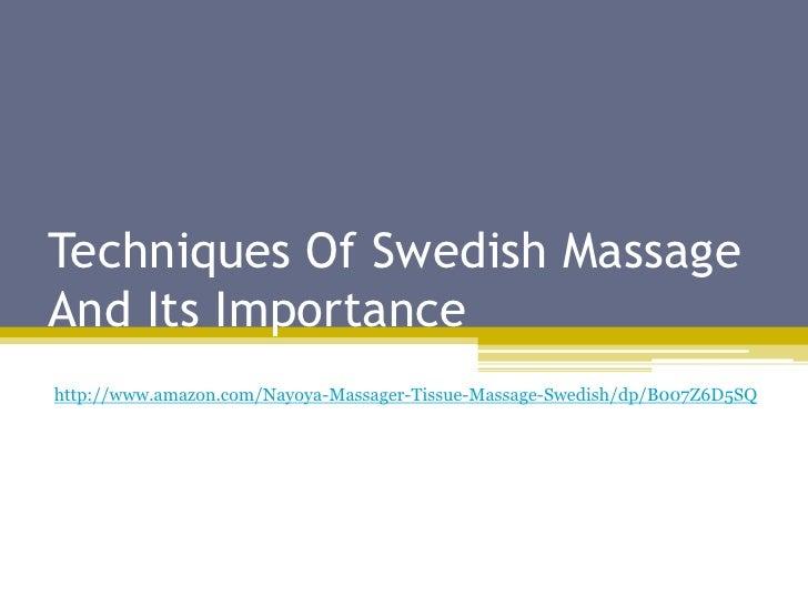 Techniques Of Swedish MassageAnd Its Importancehttp://www.amazon.com/Nayoya-Massager-Tissue-Massage-Swedish/dp/B007Z6D5SQ