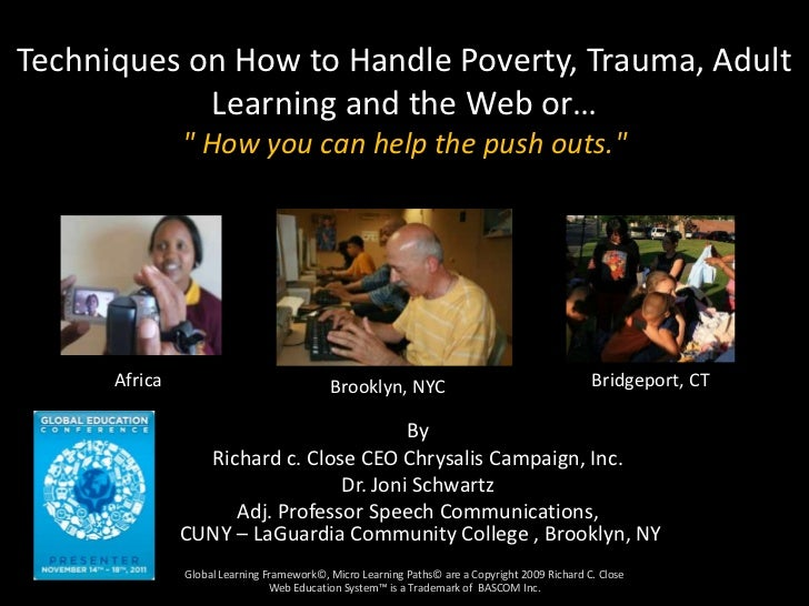 Techniques on how to handle poverty, trauma, adult learning and the web    global education conference 2011 by richard close